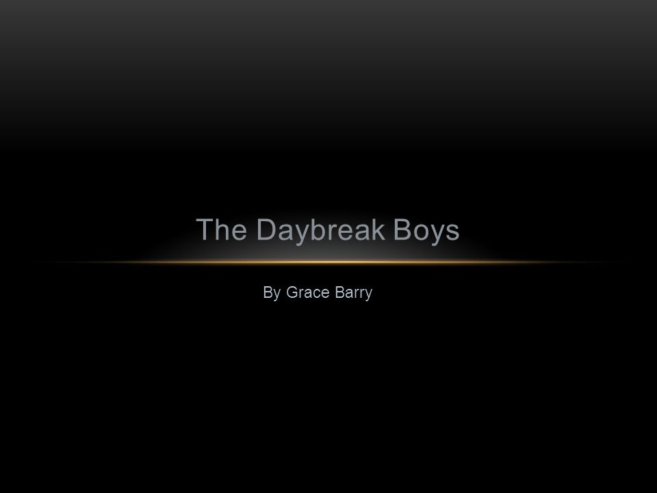 By Grace Barry The Daybreak Boys