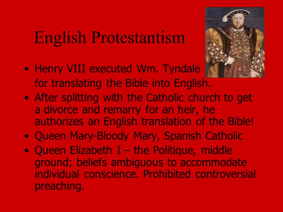 English Protestantism Henry VIII executed Wm. Tyndale for translating the Bible into English.