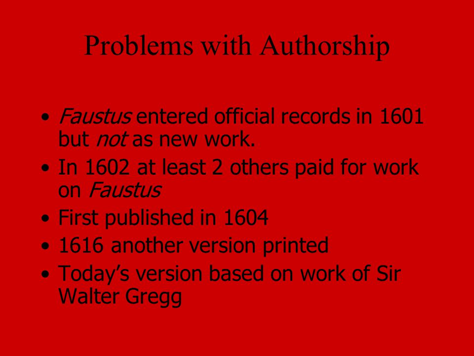 Problems with Authorship Faustus entered official records in 1601 but not as new work.