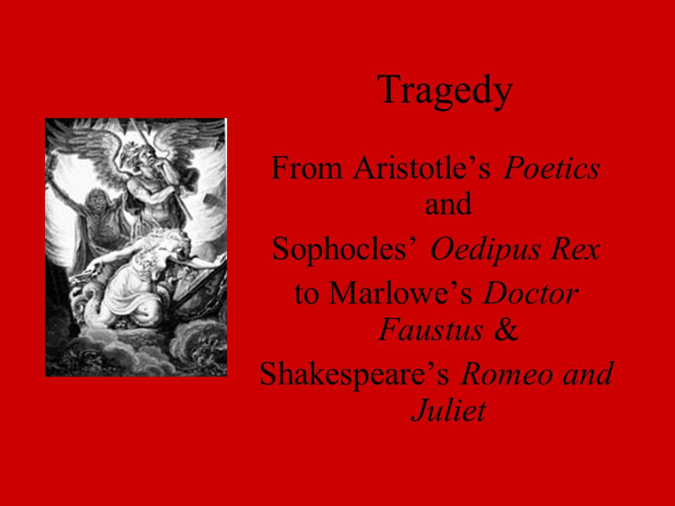 Tragedy From Aristotle's Poetics and Sophocles' Oedipus Rex to Marlowe's Doctor Faustus & Shakespeare's Romeo and Juliet