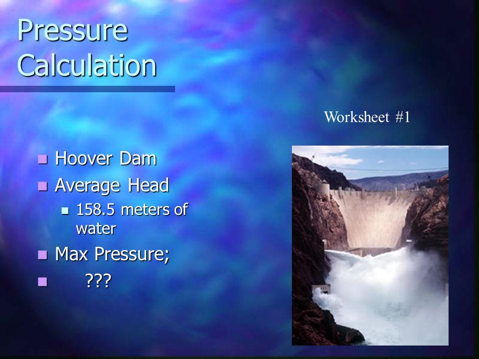 Pressure Calculation P = Po +  gh P = Po +  gh h=158.4 meters h=158.4 meters  = 1000 kg/m 3  = 1000 kg/m 3 Pressure: Pressure: Po +  gh = 101.3KPa + 1000 x 9.8 x 158.5 Pa Po +  gh = 101.3KPa + 1000 x 9.8 x 158.5 Pa = 101.3 KPa + 1,553,300 Pa = 101.3 KPa + 1,553,300 Pa = 1655 KPa = 1655 KPa