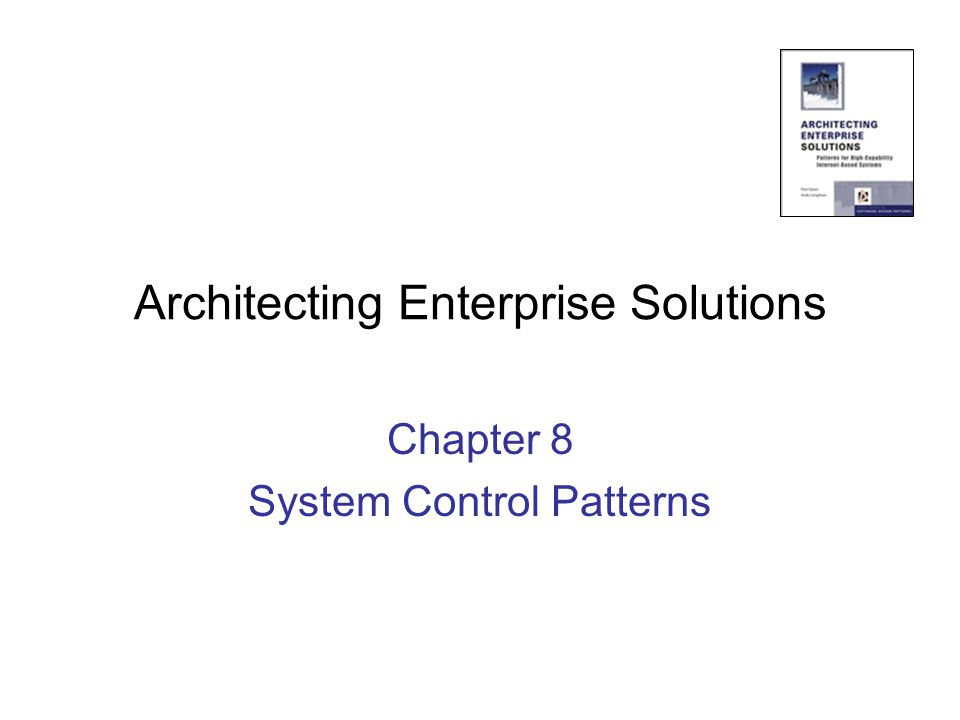 Architecting Enterprise Solutions Chapter 8 System Control Patterns