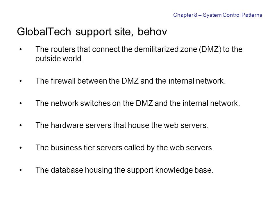 Chapter 8 – System Control Patterns GlobalTech support site, behov The routers that connect the demilitarized zone (DMZ) to the outside world. The fir