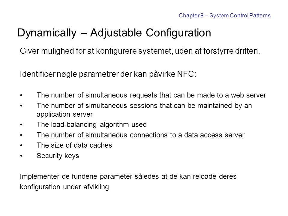 Chapter 8 – System Control Patterns Dynamically – Adjustable Configuration Giver mulighed for at konfigurere systemet, uden af forstyrre driften. Iden