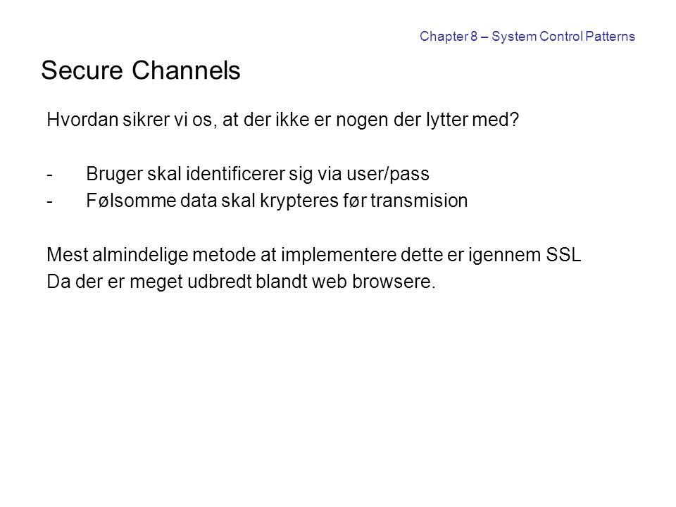 Chapter 8 – System Control Patterns Secure Channels Hvordan sikrer vi os, at der ikke er nogen der lytter med.