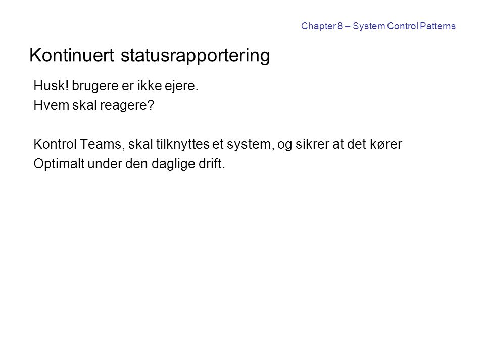 Chapter 8 – System Control Patterns Kontinuert statusrapportering Husk.