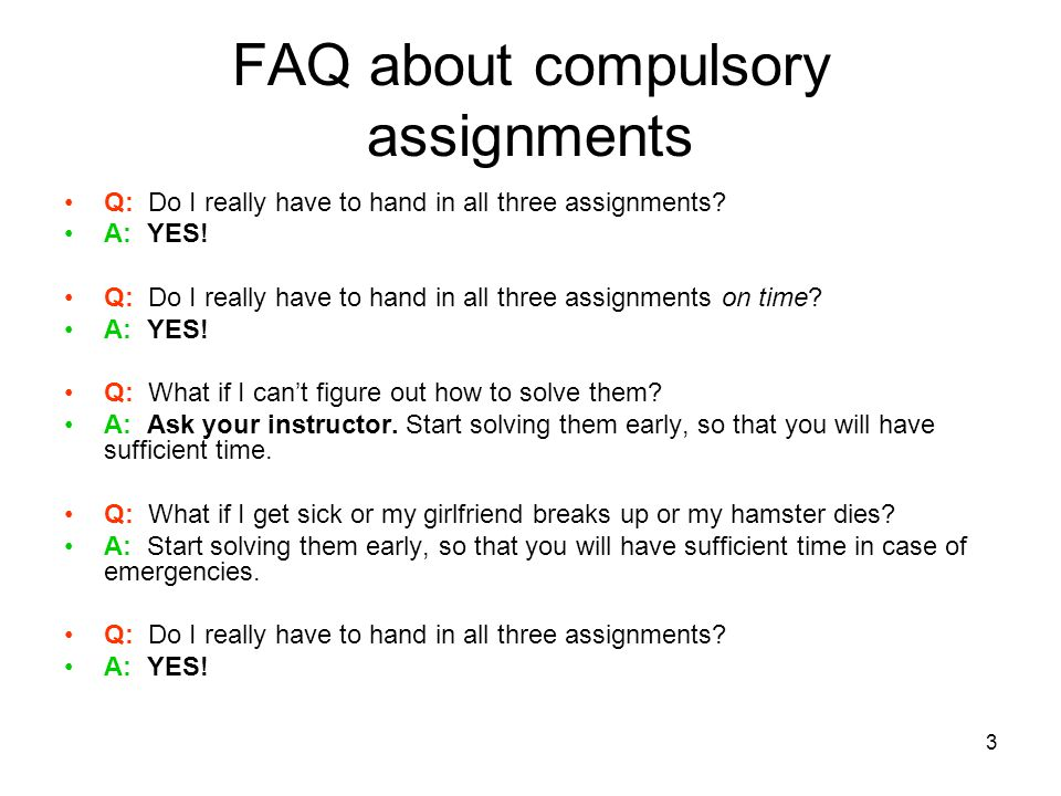 3 FAQ about compulsory assignments Q: Do I really have to hand in all three assignments.