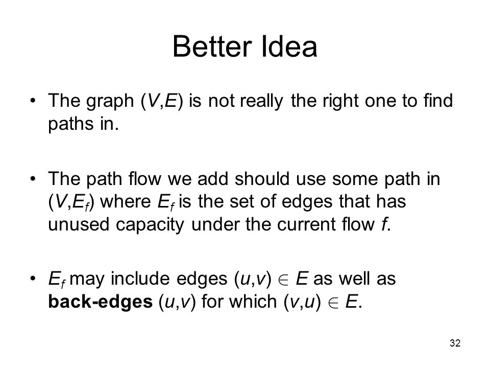 32 Better Idea The graph (V,E) is not really the right one to find paths in.