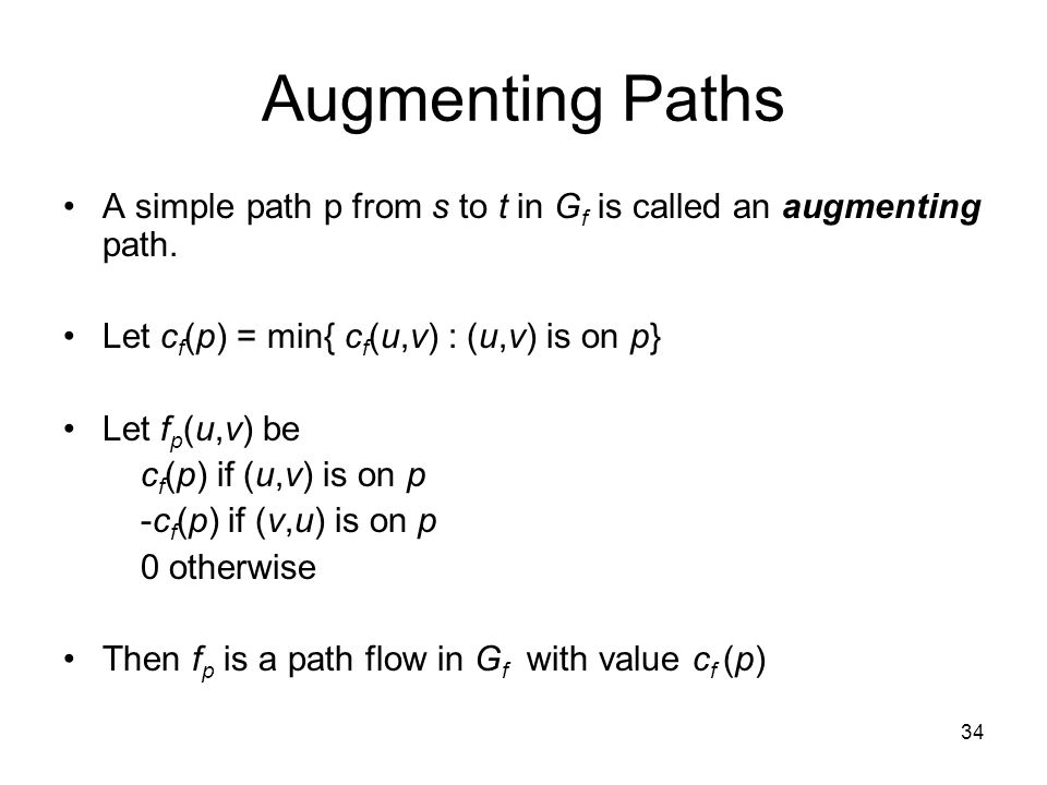34 Augmenting Paths A simple path p from s to t in G f is called an augmenting path.