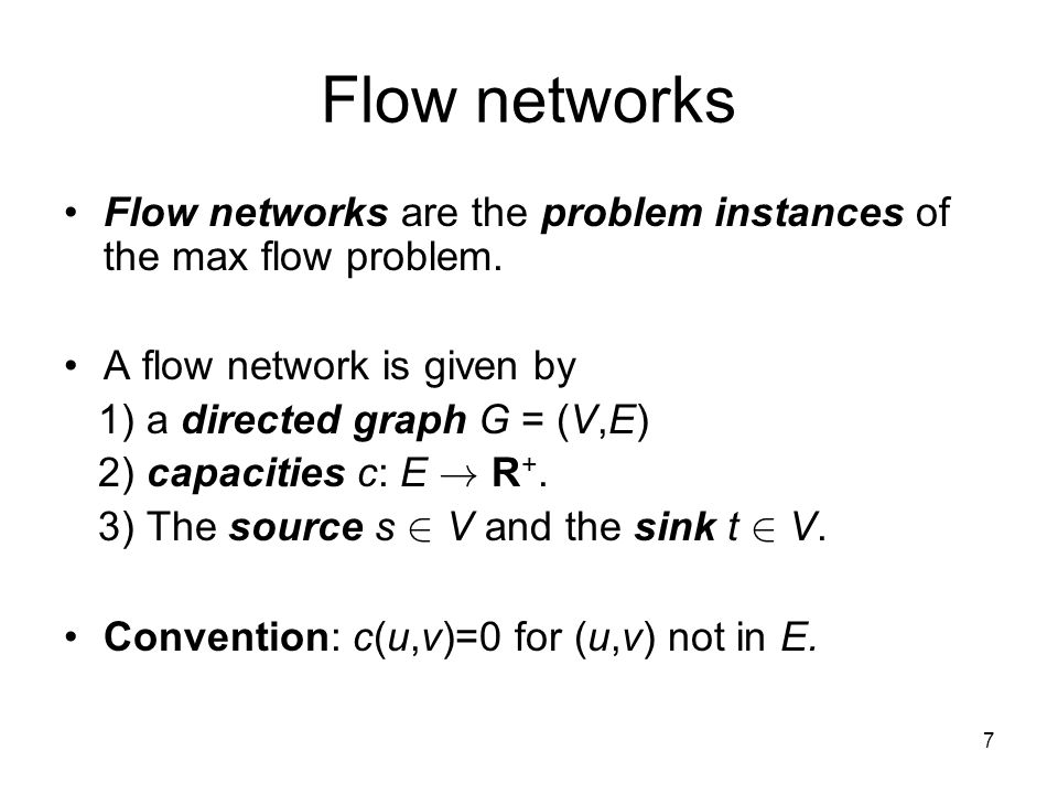 8 Flows Given flow network, a flow is a feasible solution to the max flow problem.