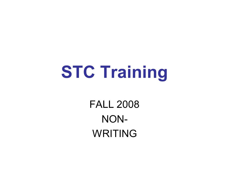 STC Training FALL 2008 NON- WRITING