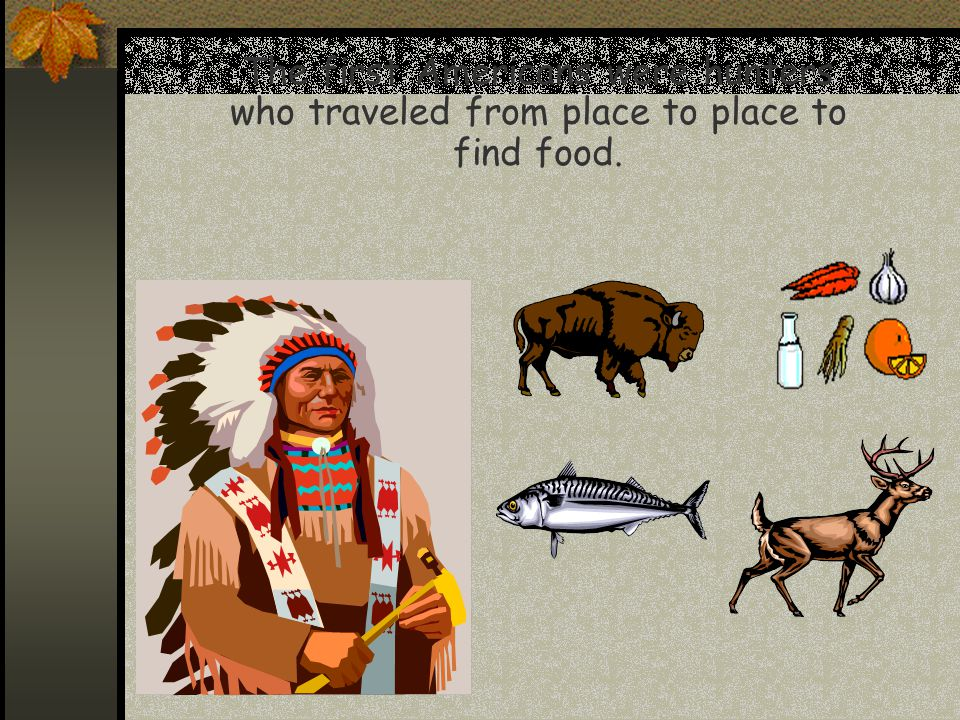  The Indians built their houses from what they could find around them.