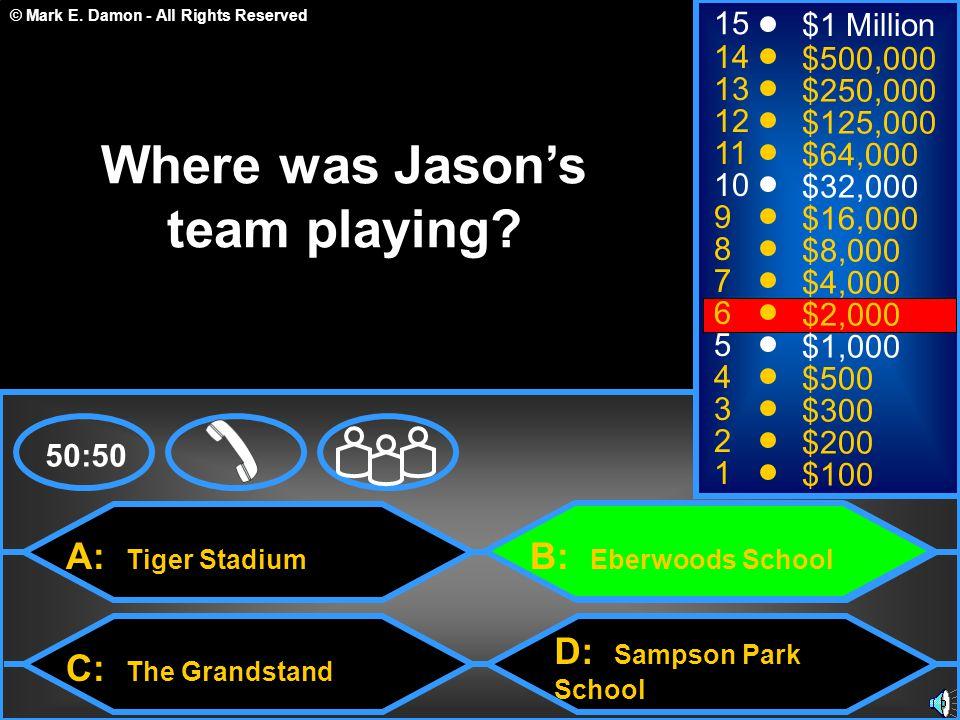 © Mark E. Damon - All Rights Reserved A: Tiger Stadium C: The Grandstand B: Eberwoods School D: Sampson Park School 50:50 15 14 13 12 11 10 9 8 7 6 5