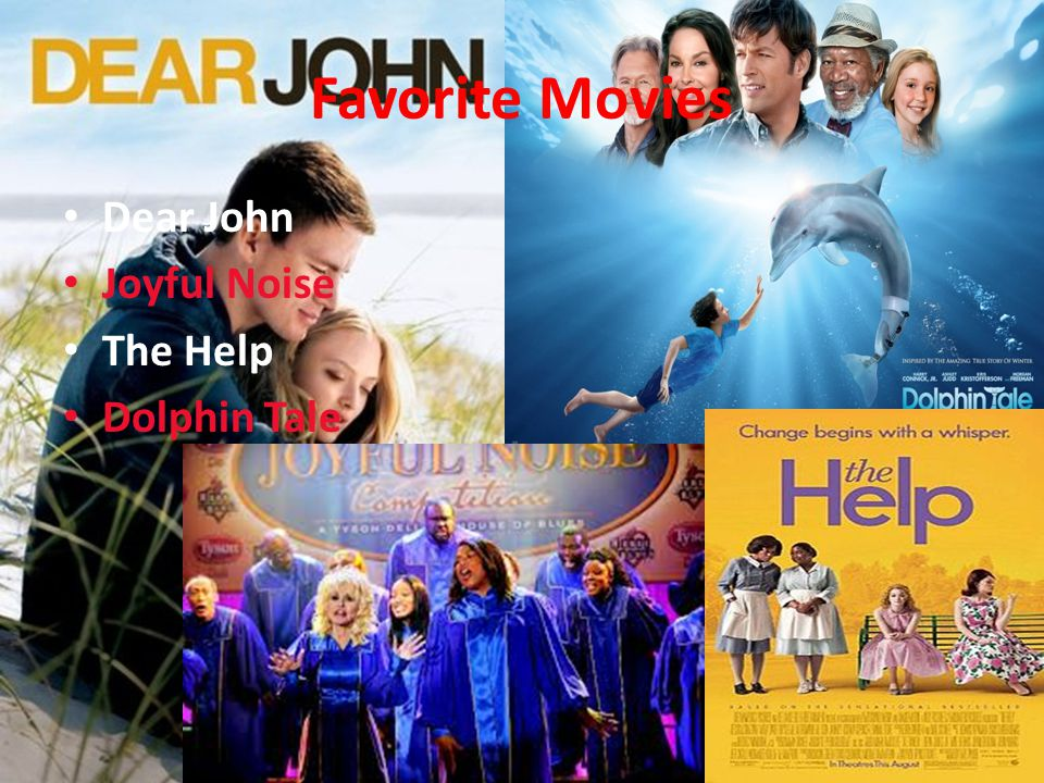 Favorite Movies Dear John Joyful Noise The Help Dolphin Tale