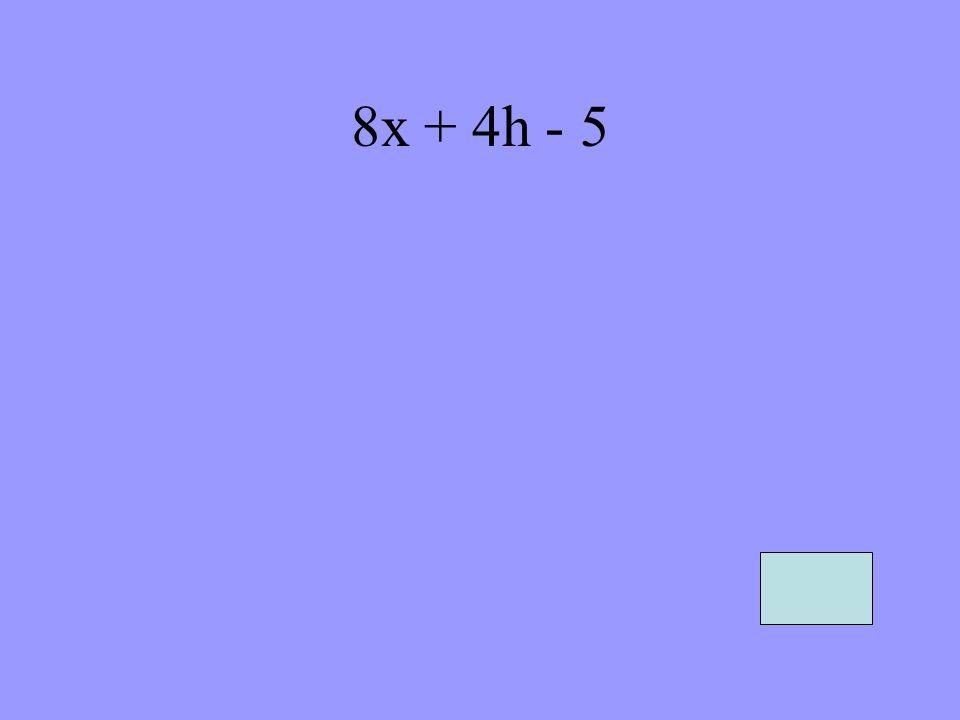 8x + 4h - 5