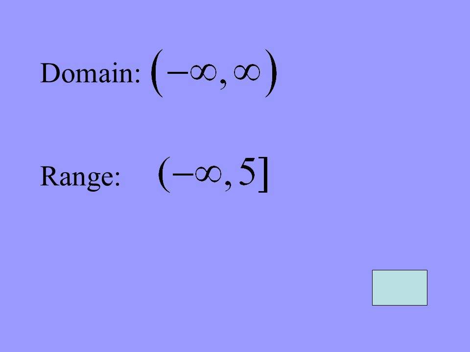 Domain: Range: