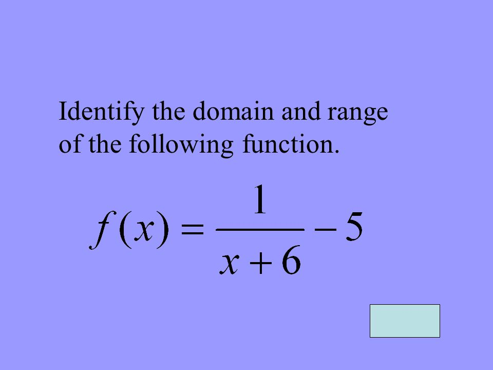 Identify the domain and range of the following function.