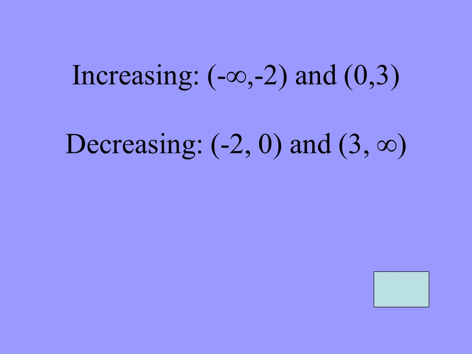 Increasing: (-∞,-2) and (0,3) Decreasing: (-2, 0) and (3, ∞)