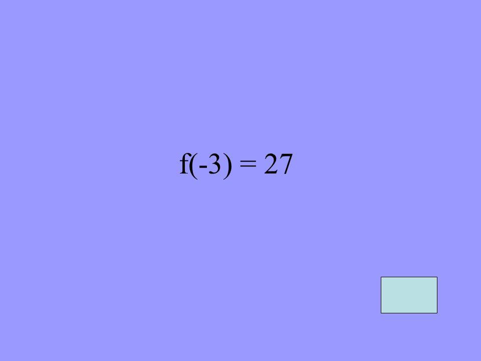 f(-3) = 27