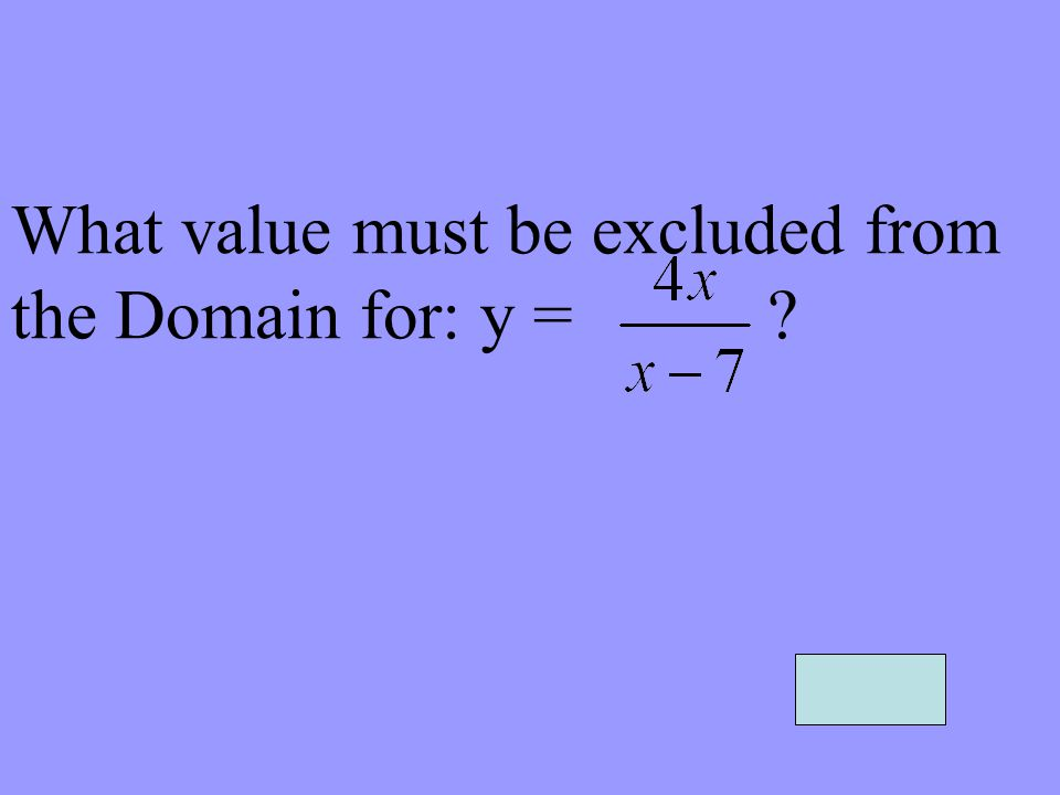 What value must be excluded from the Domain for: y =