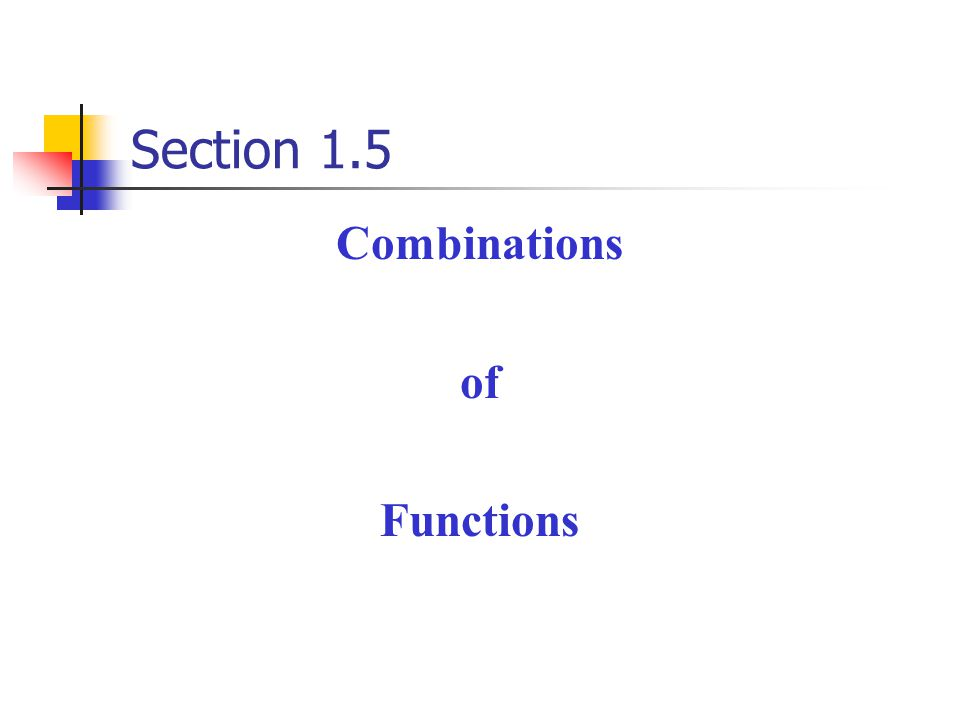 Section 1.5 Combinations of Functions