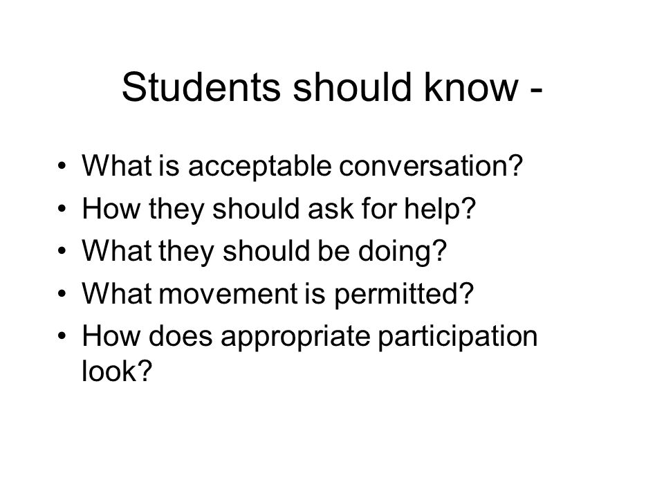 Students should know - What is acceptable conversation.