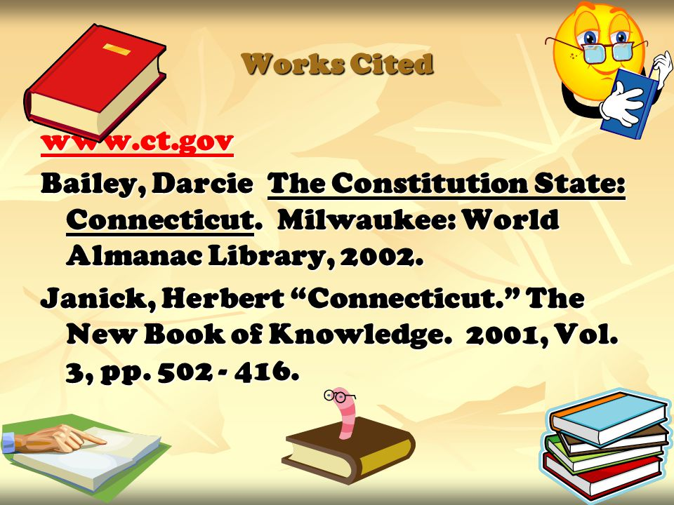 Works Cited   Bailey, Darcie The Constitution State: Connecticut.