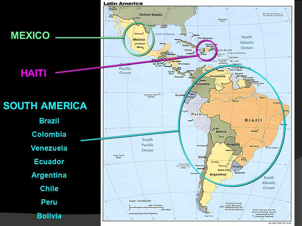 MEXICO HAITI SOUTH AMERICA Brazil Colombia Venezuela Ecuador Argentina Chile Peru Bolivia