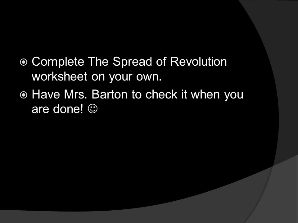  Complete The Spread of Revolution worksheet on your own.