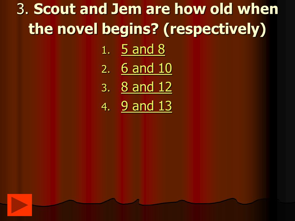 3.Scout and Jem are how old when the novel begins.