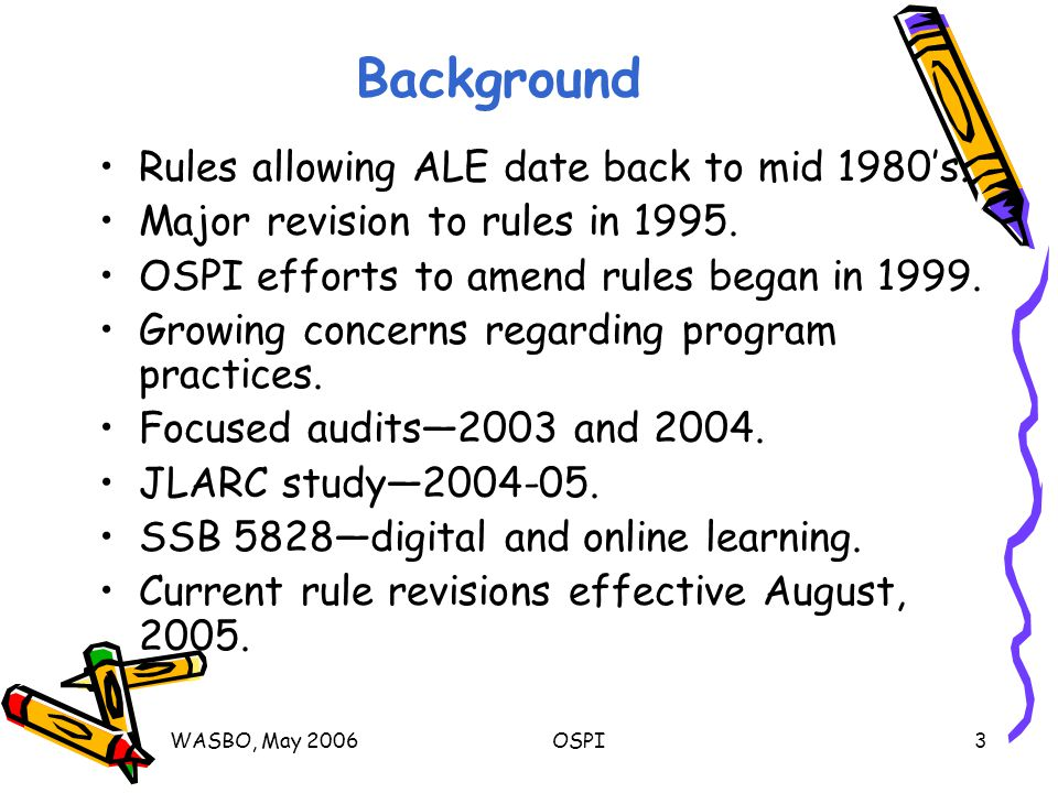 WASBO, May 2006OSPI3 Background Rules allowing ALE date back to mid 1980's.