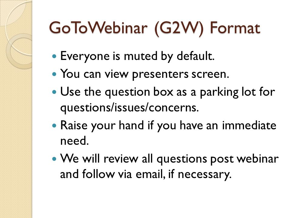 GoToWebinar (G2W) Format Everyone is muted by default.