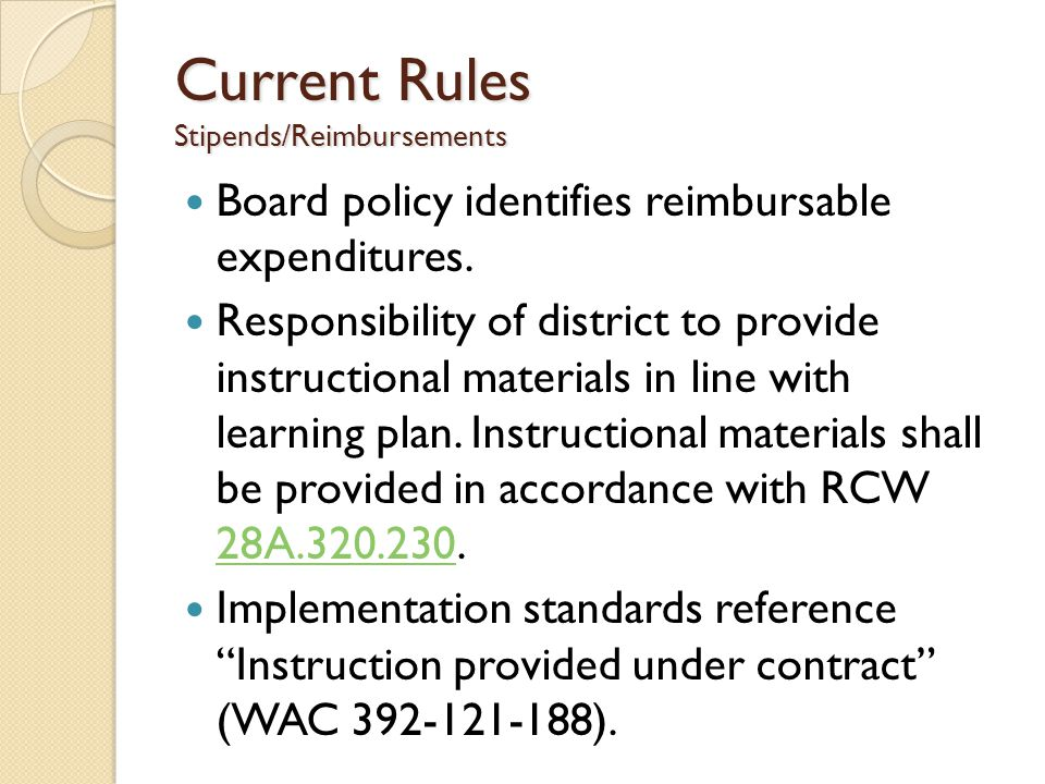 Current Rules Stipends/Reimbursements Board policy identifies reimbursable expenditures. Responsibility of district to provide instructional materials