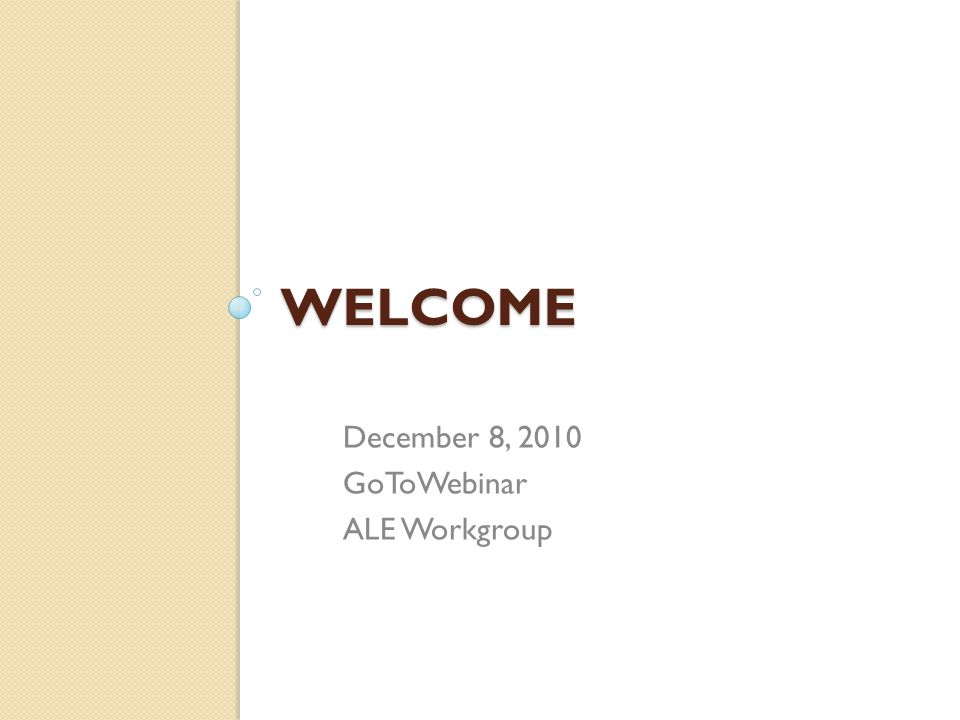 WELCOME December 8, 2010 GoToWebinar ALE Workgroup