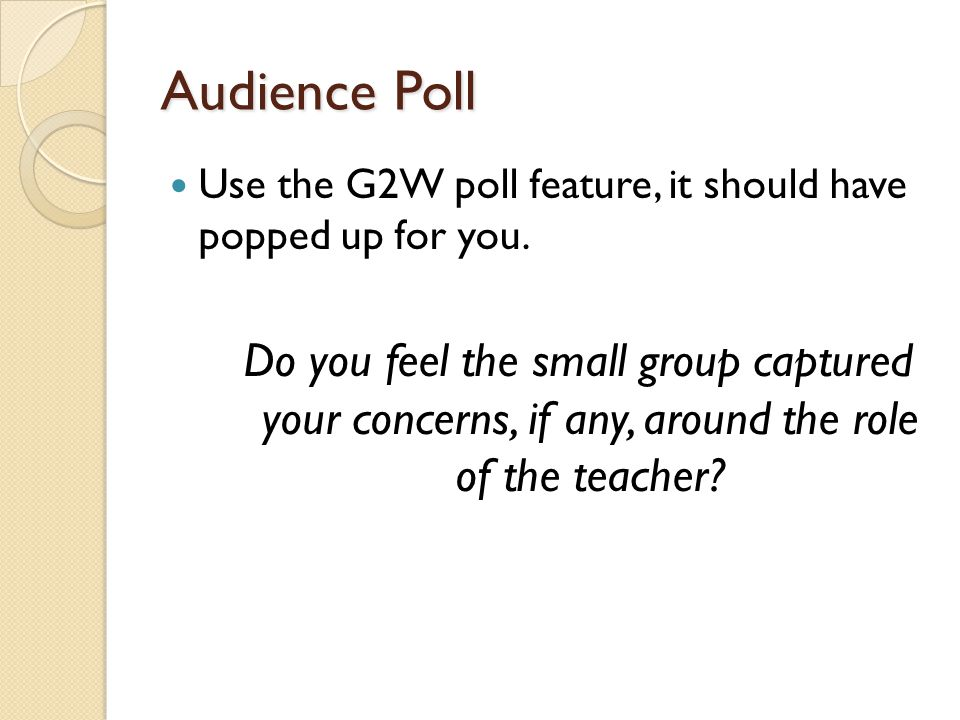 Audience Poll Use the G2W poll feature, it should have popped up for you.