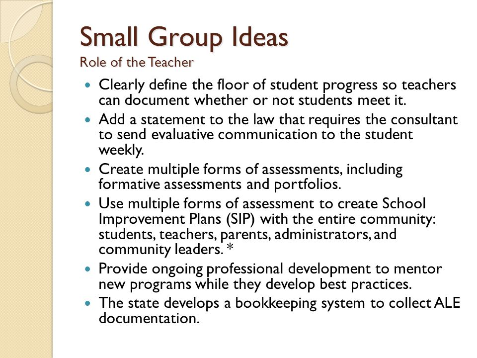 Small Group Ideas Role of the Teacher Clearly define the floor of student progress so teachers can document whether or not students meet it.