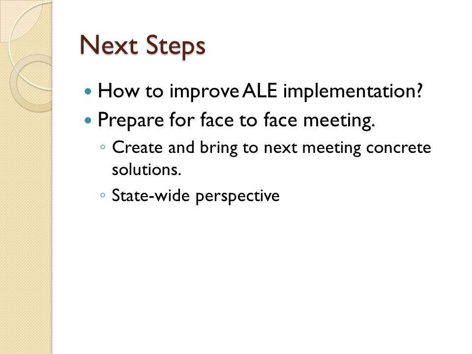 Next Steps How to improve ALE implementation. Prepare for face to face meeting.