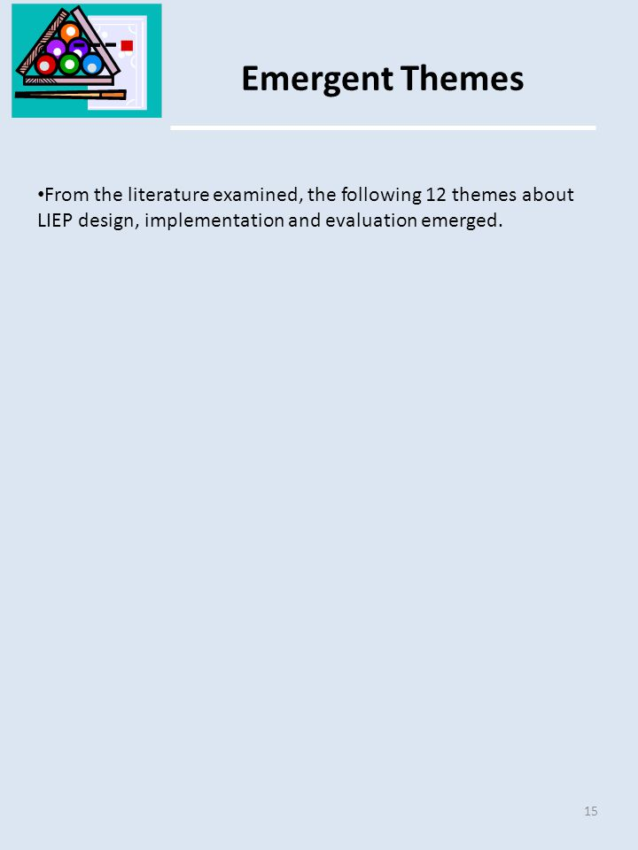Emergent Themes 15 From the literature examined, the following 12 themes about LIEP design, implementation and evaluation emerged.