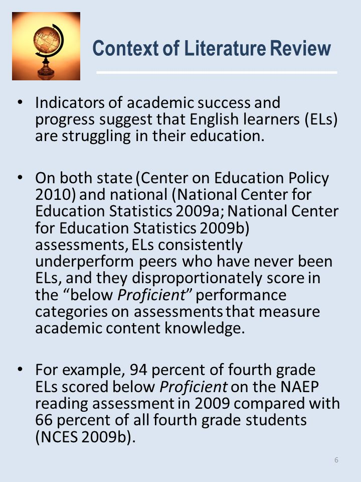 Context of Literature Review Indicators of academic success and progress suggest that English learners (ELs) are struggling in their education.