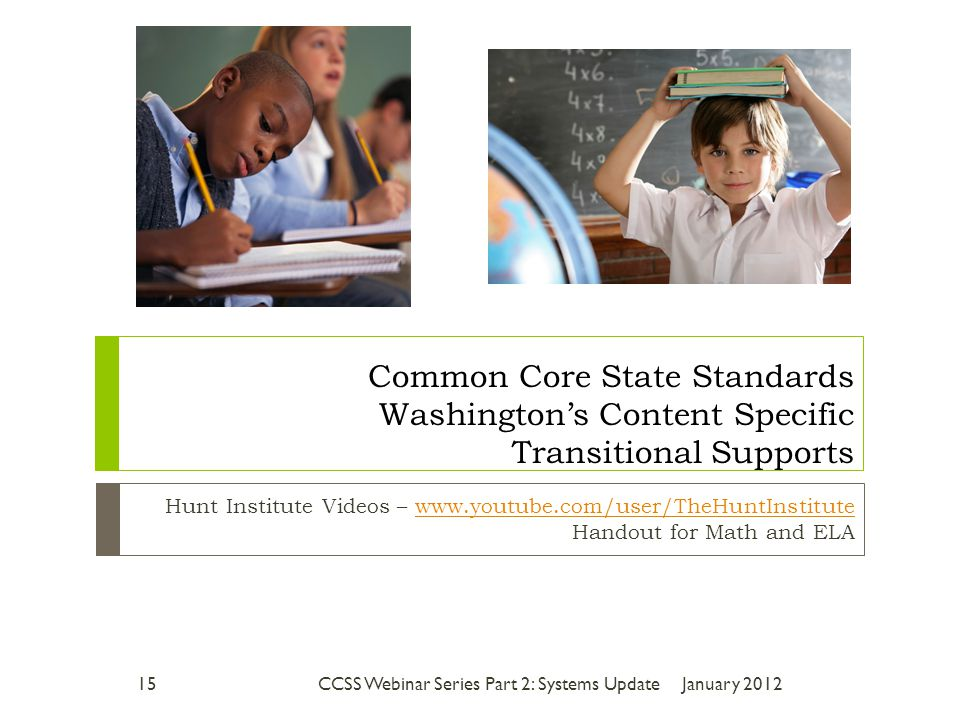 Hunt Institute Videos –   Handout for Math and ELA Common Core State Standards Washington's Content Specific Transitional Supports January CCSS Webinar Series Part 2: Systems Update