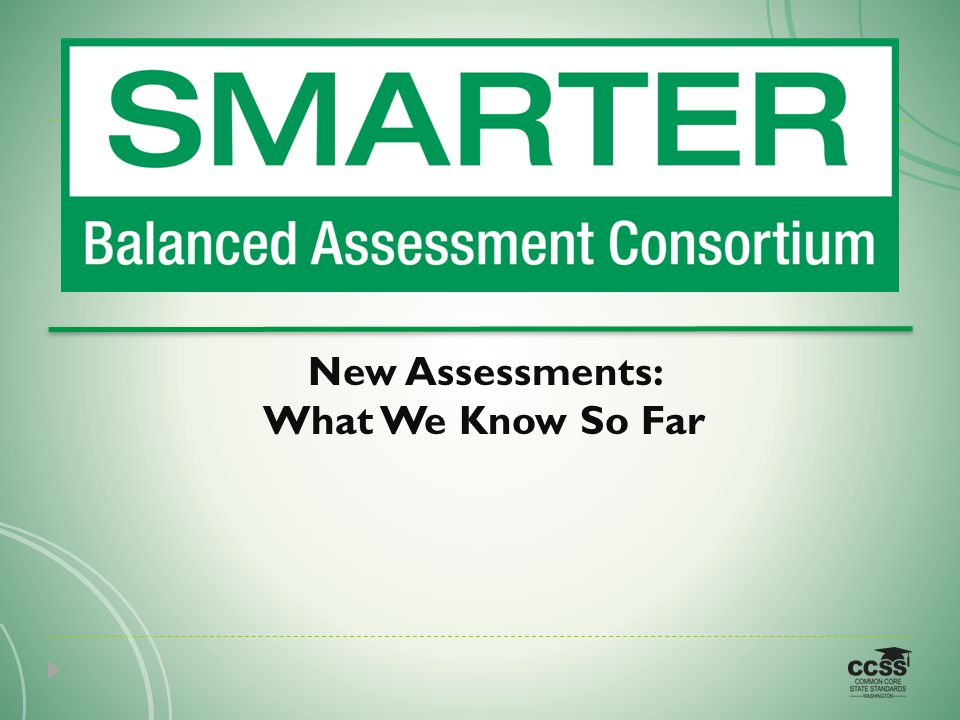New Assessments: What We Know So Far