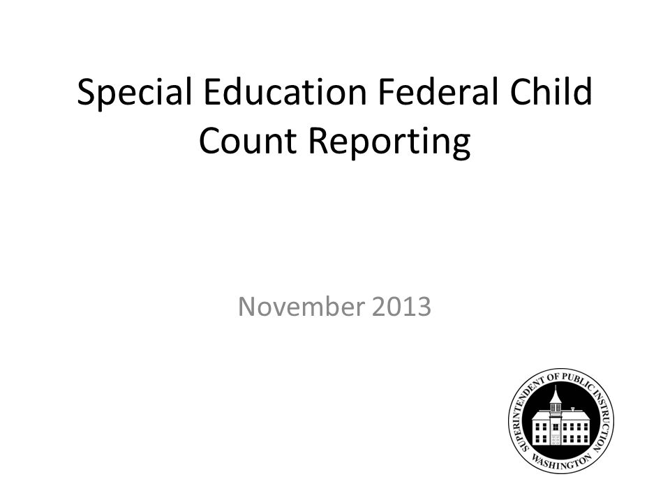 Special Education Federal Child Count Reporting November 2013