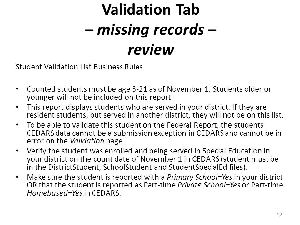 Validation Tab – missing records – review Student Validation List Business Rules Counted students must be age 3-21 as of November 1.