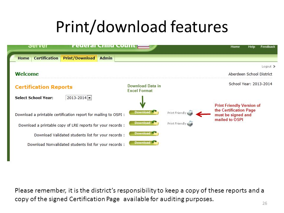 Print/download features 26 Please remember, it is the district's responsibility to keep a copy of these reports and a copy of the signed Certification Page available for auditing purposes.