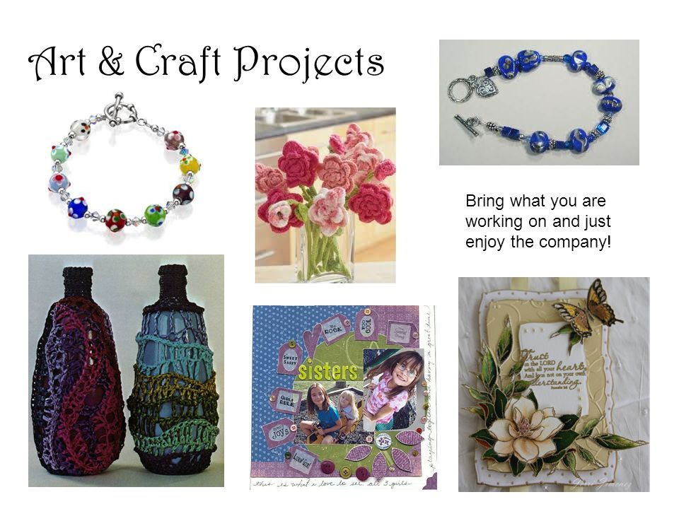 Art & Craft Projects Bring what you are working on and just enjoy the company!