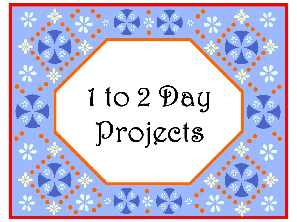 1 to 2 Day Projects