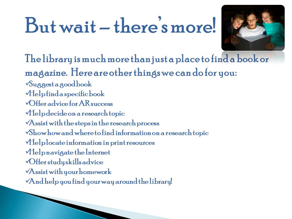 But wait – there's more.The library is much more than just a place to find a book or magazine.