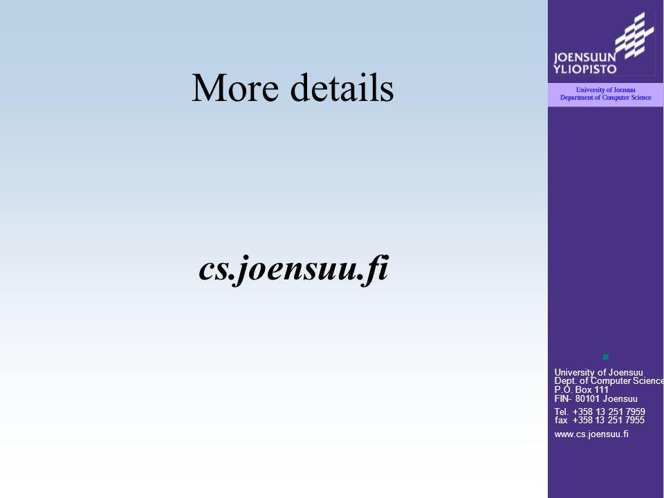 University of Joensuu Dept. of Computer Science P.O. Box 111 FIN- 80101 Joensuu Tel. +358 13 251 7959 fax +358 13 251 7955 www.cs.joensuu.fi More deta