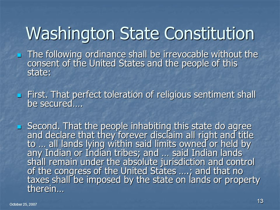 October 25, 2007 13 Washington State Constitution The following ordinance shall be irrevocable without the consent of the United States and the people of this state: The following ordinance shall be irrevocable without the consent of the United States and the people of this state: First.