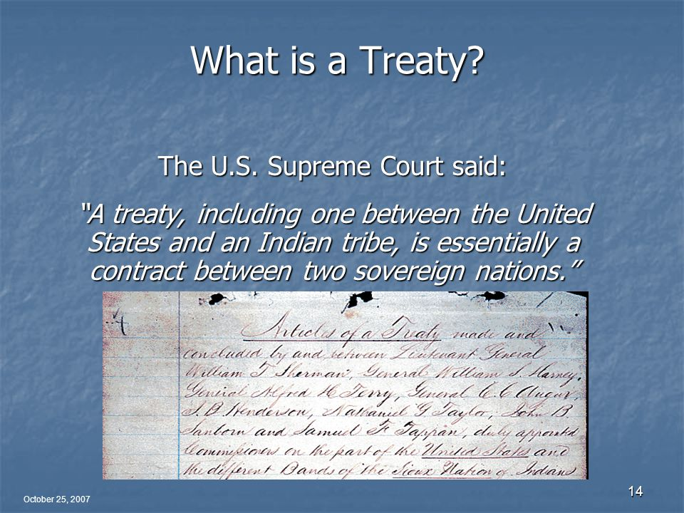 October 25, 2007 14 What is a Treaty. The U.S.